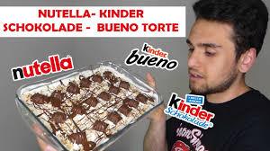 nutella kinder schokolade bueno torte kuchen ohne backen