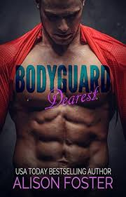 Bodyguard Dearest Hot And Dangerous Book 1 By Alison Foster