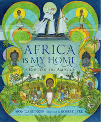 Africa Is My Home A Child of the Amistad by Monica Edinger