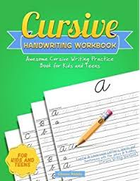 Cursive Handwriting Workbook Awesome Writing Practice Book For Kids And Teens