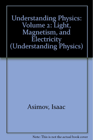 Understanding Physics Volume 2 Light Magnetism And Electricity Amazoncouk Isaac Asimov 9780451616685 Books