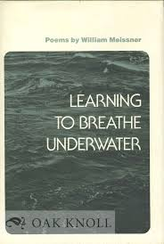 LEARNING TO BREATHE UNDERWATER POEMS William Meissner