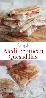 Simple Mediterranean Quesadillas Strong Are A Delicious Twist On Traditional And