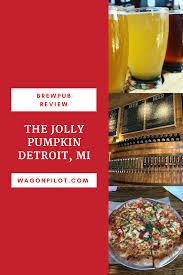 Jolly Pumpkin Beer List by Brewpub Review Jolly Pumpkin Detroit Michigan Wagon Pilot