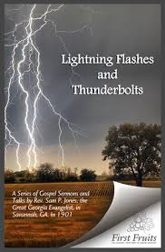 Lightning Flashes And Thunderbolts A Series Of Gospel Sermons Talks By Rev Sam P Jones The Great Georgia Evangelist In Savannah Ga 1901
