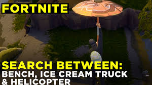 Search Between A Bench, Ice Cream Truck, And A Helicopter — Fortnite ...