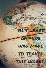 This Heart Of Mine Was Made To Travel World Via