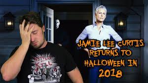 Jamie Lee Curtis Halloween 2017 by Jamie Lee Curtis Returns To Halloween In 2018 Youtube