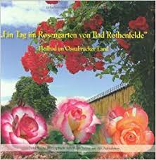 ein tag im rosengarten bad rothenfelde die blütenpracht
