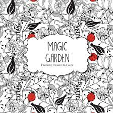 Magic Garden Fantastic Flowers Coloring Book For Adults