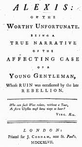 Alexis Or The Worthy Unfortunate Being A True Narrative Of Affecting Case Young Gentleman Whose Ruin Was Caused By Late Rebellion London J