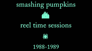 Smashing Pumpkins Pisces Iscariot Vinyl by Smashing Pumpkins Reel Time Sessions 1988 1989 Full Album