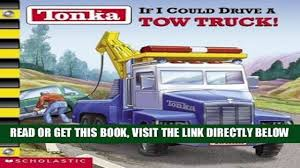 PDF] FREE Tonka: If I Could Drive A Tow Truck! [Read] Full Ebook ... Garbage Trucks Tonka Toy Dynacraft Recalls Rideon Toys Due To Fall And Crash Hazards Cpscgov Truck Videos For Children Bruder Ross Collins Students Convert Bus Into Local News Toyota Made A For Adults Because Why Not Gizmodo Ford Concept Van Toy Truck Catches Fire In Viral Video Abc13com Giant Revs Up Smiles At The Clinic What Its Like To Drive Lifesize My Best Top 6 Tonka Inc Garbage Truck Police Car Ambulance Cstruction Surprise As Tinys With Disney Cars