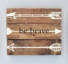 Plank Wall Decor Items Similar To Be Brave Rustic Arrow Shabby Chic Style