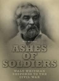 Walt Whitman The Wound Dresser Analysis by Ashes Of Soldiers By Walt Whitman