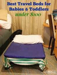 Best Travel Beds for Babies and Toddlers Under $100 Kids A