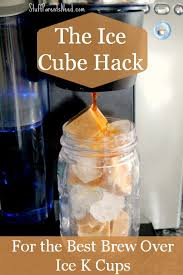 Keurig Cold Coffee Maker Brew Over Ice Hacks For The Best K Cup Flavors Ever