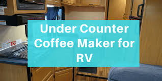 Under Counter Coffee Maker For RV