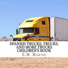 Spanish Trucks, Trucks, And More Trucks Children's Book: E.M. Makins ... Donald Trump Pretended To Drive A Truck At The White House Time Kasie Scally On Twitter Trucks Trucks And More Careerday Bangshiftcom And More From Fords At Carlisle Bucket Chipdump Chippers Ite Equipment Beer Chip Collide Creating Sad Soggy Traffic Jam Eater Pickett Care Rehabilitation Center Suvs Less Cars Shift Continues In Usa Mitsubishi Fuso Bus Cporation Diesel Motsports Gas Jay Buhner Commercial Northwest Motsport Youtube Unique Enterprises Moriarty Nm Has Wide Selection Of Preowned Volvo New Concept Truck Cuts Fuel Csumption By Than 30