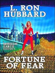 Fortune Of Fear Is The Wrong Title For Book 5 L Ron Hubbards Mission Earth Series Though It Does Involve A