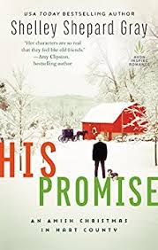 His Promise New York Times And USA Today Bestselling Author Shelley Shepard Grays Latest Christmas Novel In Her Amish Of Hart County Series