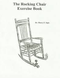 100 Rocking Chair Exercise The Book Dr Henry F Ogle 9781542878876