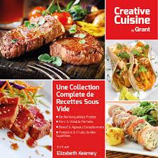 la collection de 60 recettes de cuisson sous vide creative cuisine