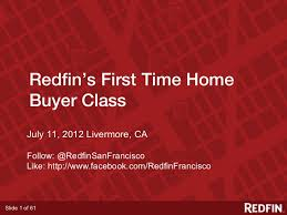 Redfins First Time Home Buyer Class July 11 2012 Livermore
