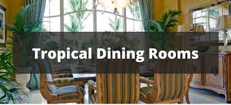 25 Tropical Style Dining Room Ideas For 2018