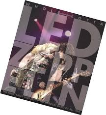Whole Lotta Led Zeppelin The Illustrated History Of