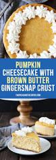 Pumpkin Pie With Gingersnap Crust by Best 25 Pumpkin Cheesecake Ideas On Pinterest Pumpkin