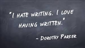 I Hate Writing Love Having Written Dorothy Parker