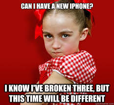 Can i have a new iphone I know I ve broken three but this time