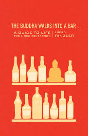 The Buddha Walks Into A Bar Guide To Life For New Generation Lodro Rinzler 9781590309377 Amazon Books