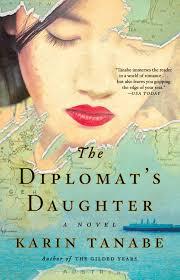 The Diplomat s Daughter A Novel Karin Tanabe