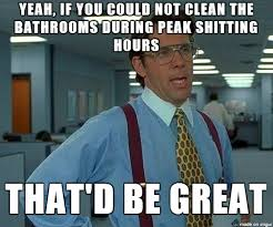 To The Cleaning Lady Who Is Always Bathrooms Immediately After Lunch Time