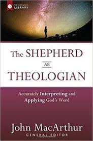 The Shepherd As Theologian Accurately Interpreting And Applying Gods Word Shepherds