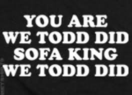 Sofa King We Todd Did Sayings by 50 Sofa King We Todd Did Sofa King We Todd Did Gifts T Shirts