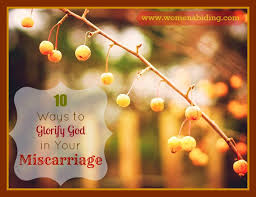 10 Ways To Glorify God In Your Miscarriage