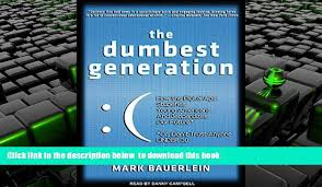 BEST PDF The Dumbest Generation How Digital Age Stupefies Young Americans And Jeopardizes