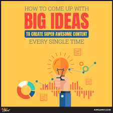 How To Come Up With BIG Ideas To Create Super Awesome Content Every