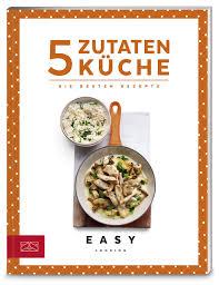 5 zutaten küche die besten rezepte easy kochbücher