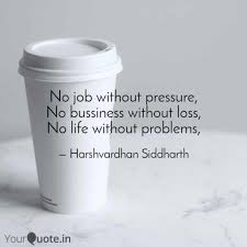 No Job Without Pressure Bussiness Loss
