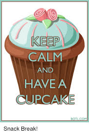 Memes Cupcakes And Keep Calm KEEP CALM AND HAVE A CUPCAKE BOTL Snack Break