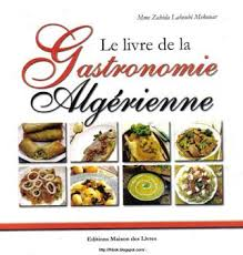 cuisin algerien la cuisine algérienne le livre de la gastronomie algerienne