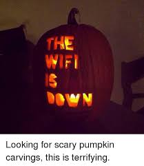 Scariest Pumpkin Carving by 25 Best Memes About Scary Pumpkin Scary Pumpkin Memes