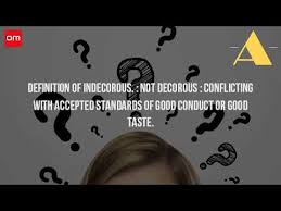 what is the meaning of indecorous youtube