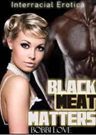 Black Meat Matters Interracial Erotica