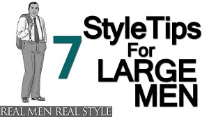 7 Style Tips For Large Men