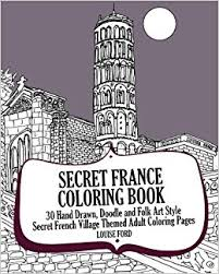 Secret France Coloring Book 30 Hand Drawn Doodle And Folk Art Style French Village Themed Adult Pages Volume 1 Louise Ford